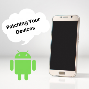 "GRAPHIC: Android icon next to a Smartphone with the words ""Patching Your Devices"""