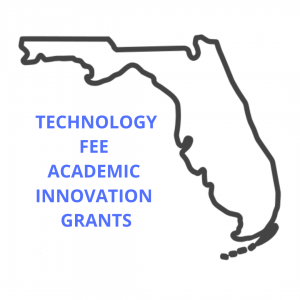"""GRAPHIC: State of Florida outline with the words """"TECHNOLOGY FEE ACADEMIC INNOVATION GRANTS"""""""